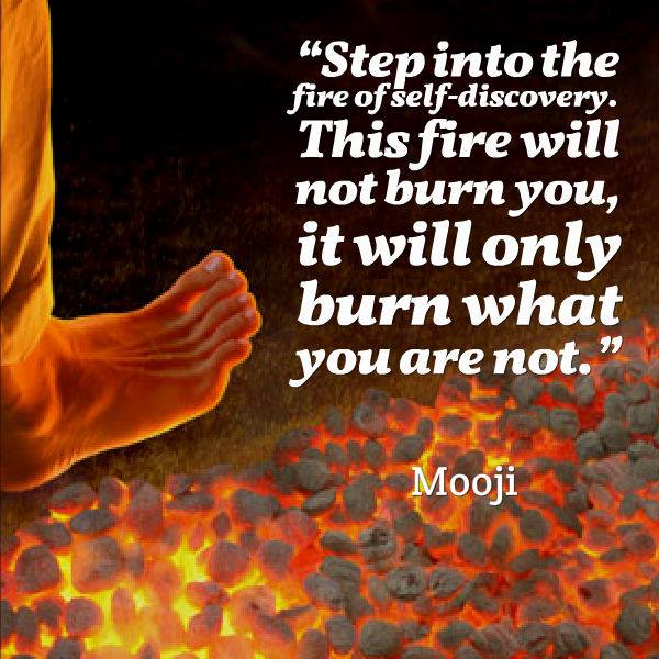 mooji-step-into-the-fire-of-self-discovery-this-fire-will-not-burn-you-it-will-only-burn-what-you-are-not